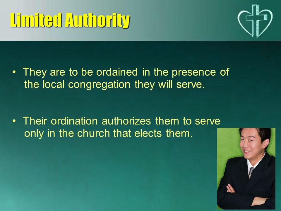 Limited Authority They are to be ordained in the presence of