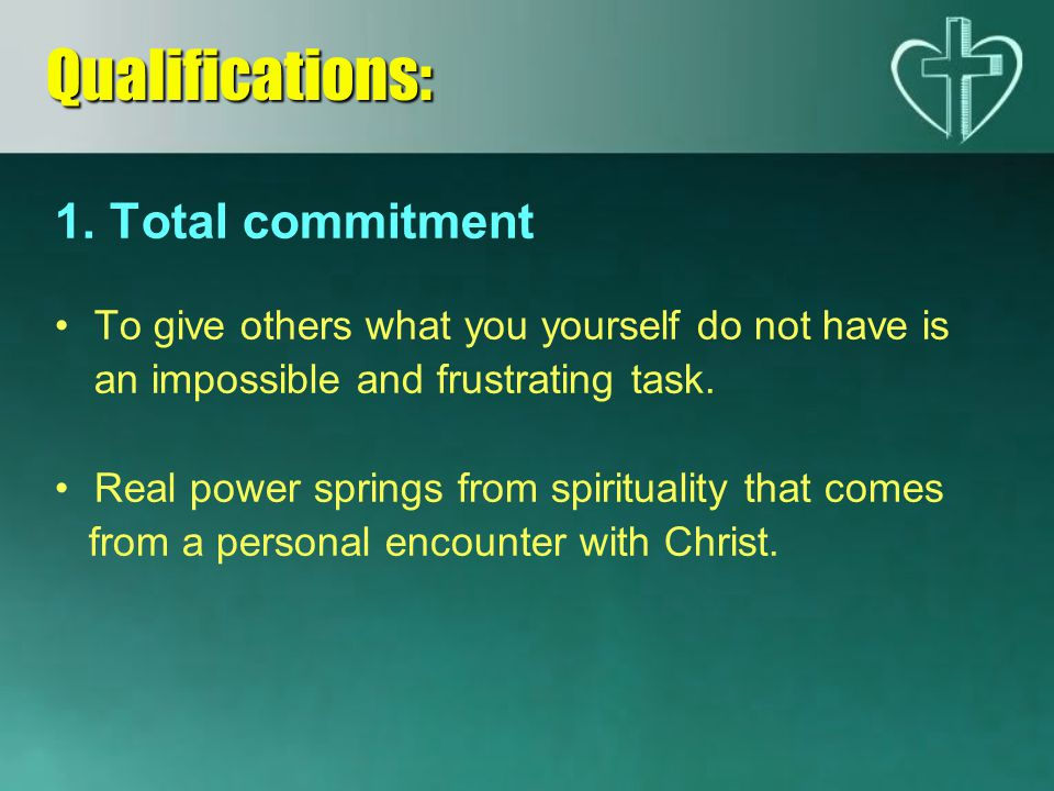 Qualifications: 1. Total commitment
