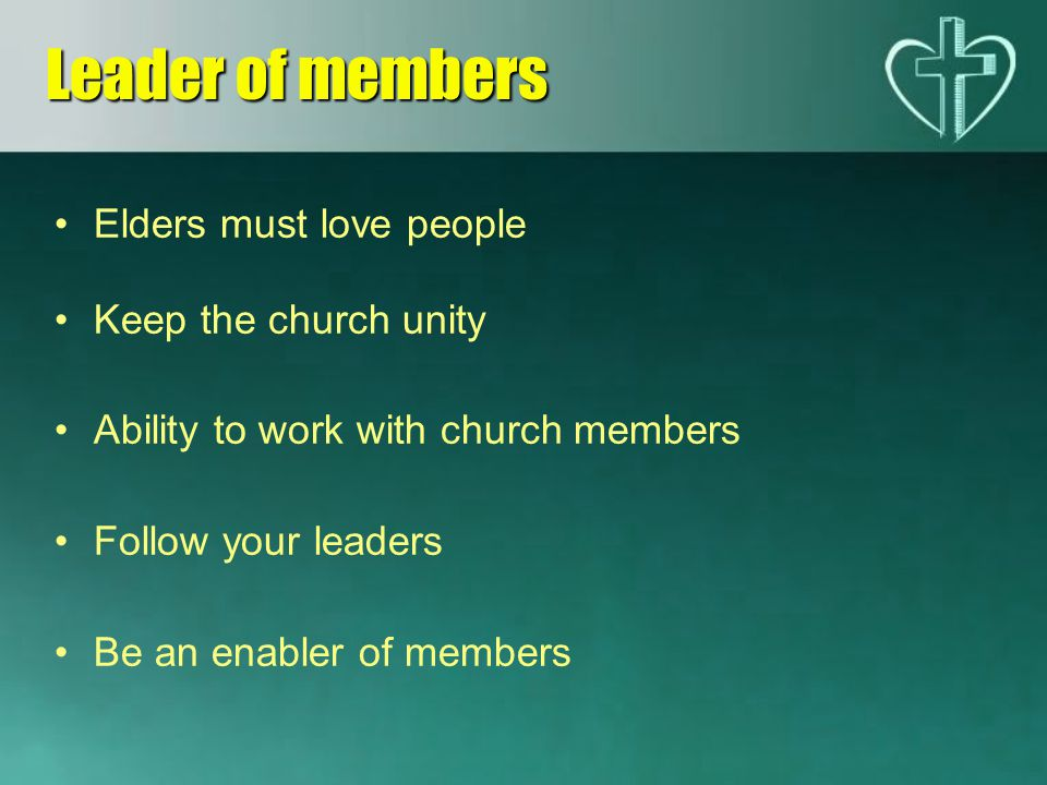 Leader of members Elders must love people Keep the church unity