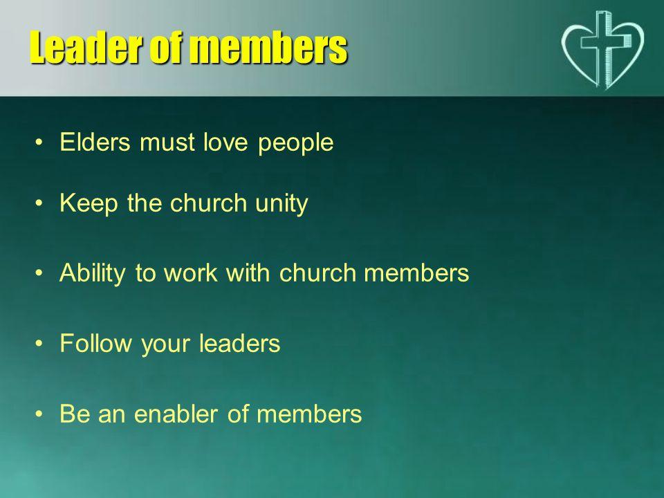 Leader of members Elders must love people Keep the church unity