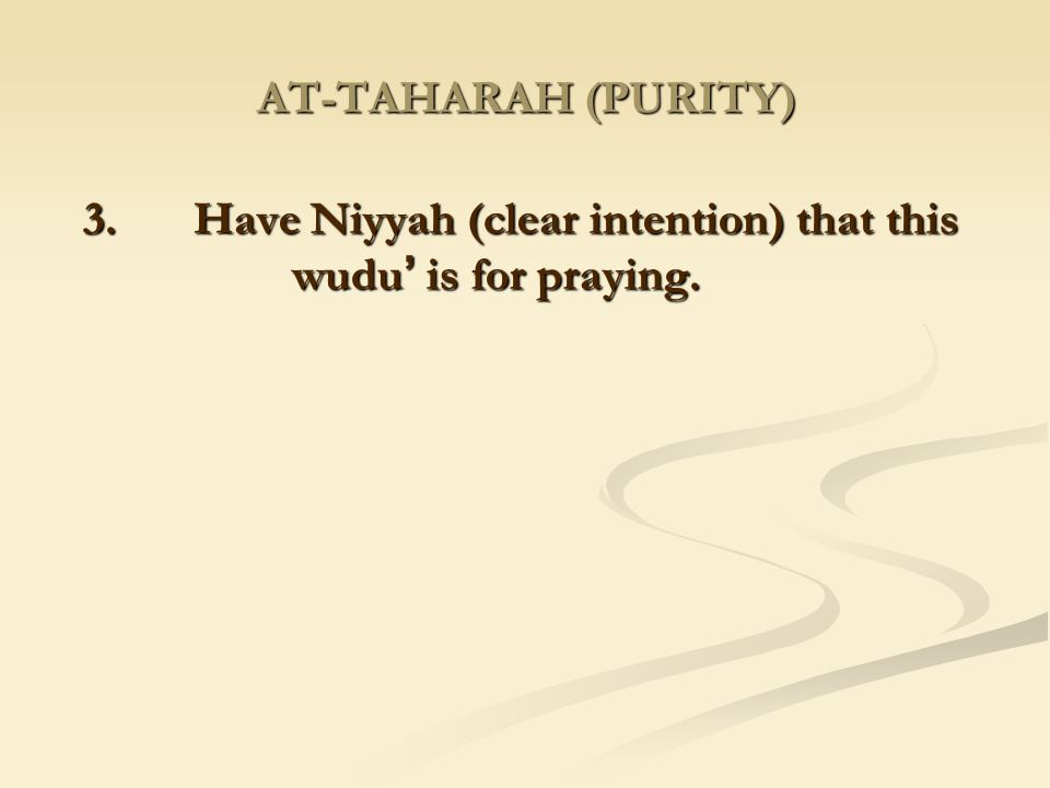 3. Have Niyyah (clear intention) that this wudu' is for praying.
