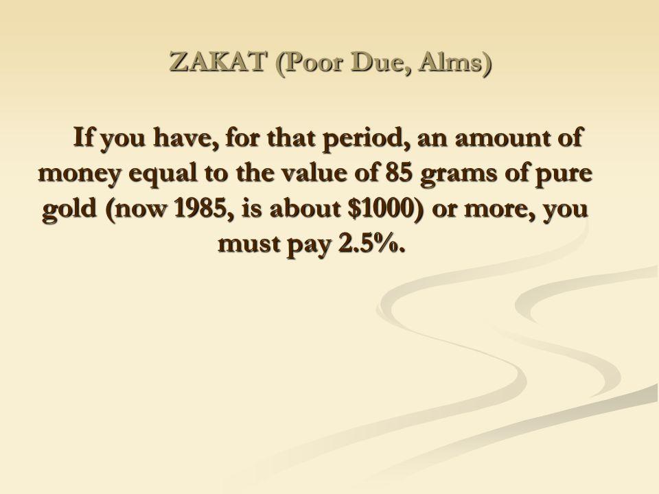 ZAKAT (Poor Due, Alms)