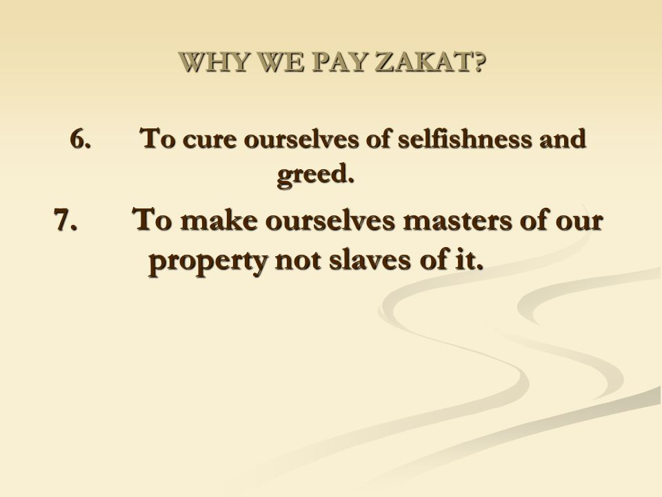 7. To make ourselves masters of our property not slaves of it.