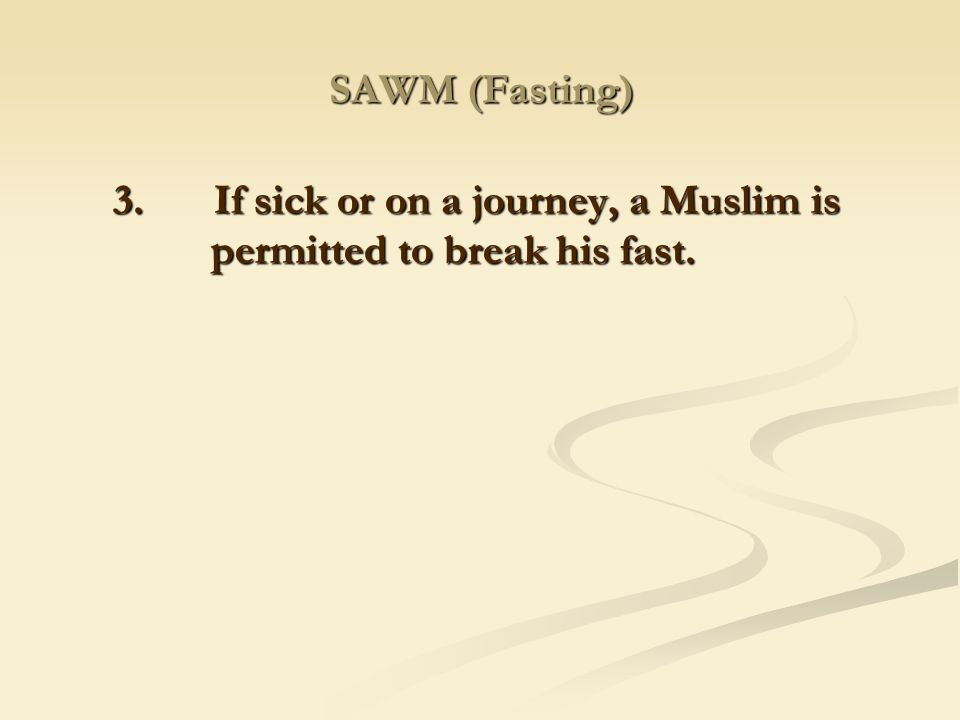 3. If sick or on a journey, a Muslim is permitted to break his fast.