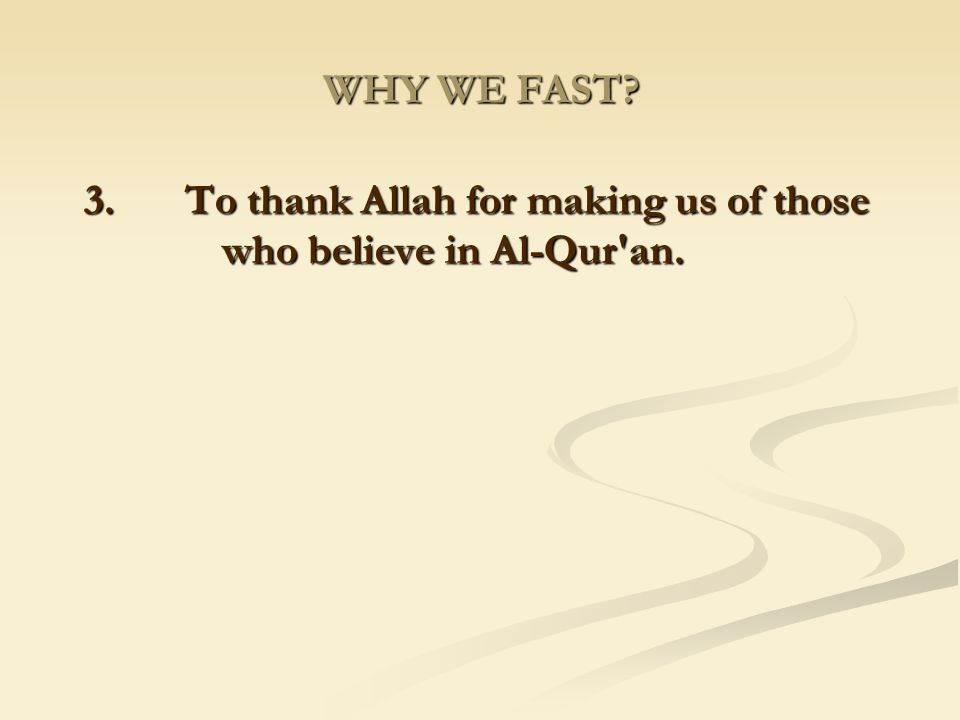 3. To thank Allah for making us of those who believe in Al-Qur an.