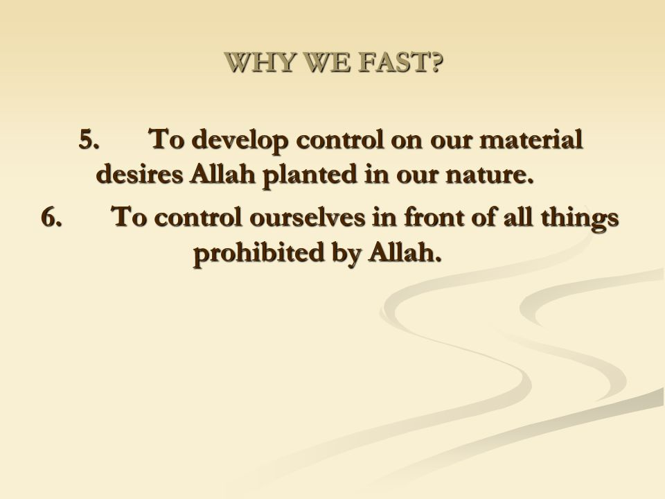 6. To control ourselves in front of all things prohibited by Allah.