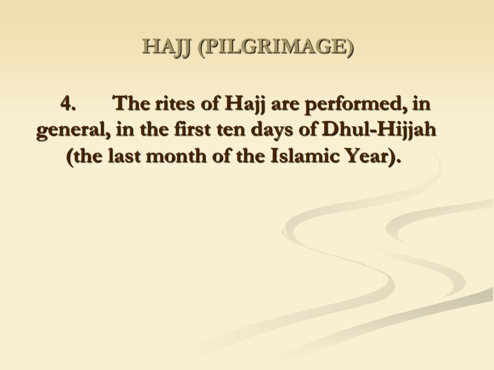 HAJJ (PILGRIMAGE) 4. The rites of Hajj are performed, in general, in the first ten days of Dhul-Hijjah (the last month of the Islamic Year).