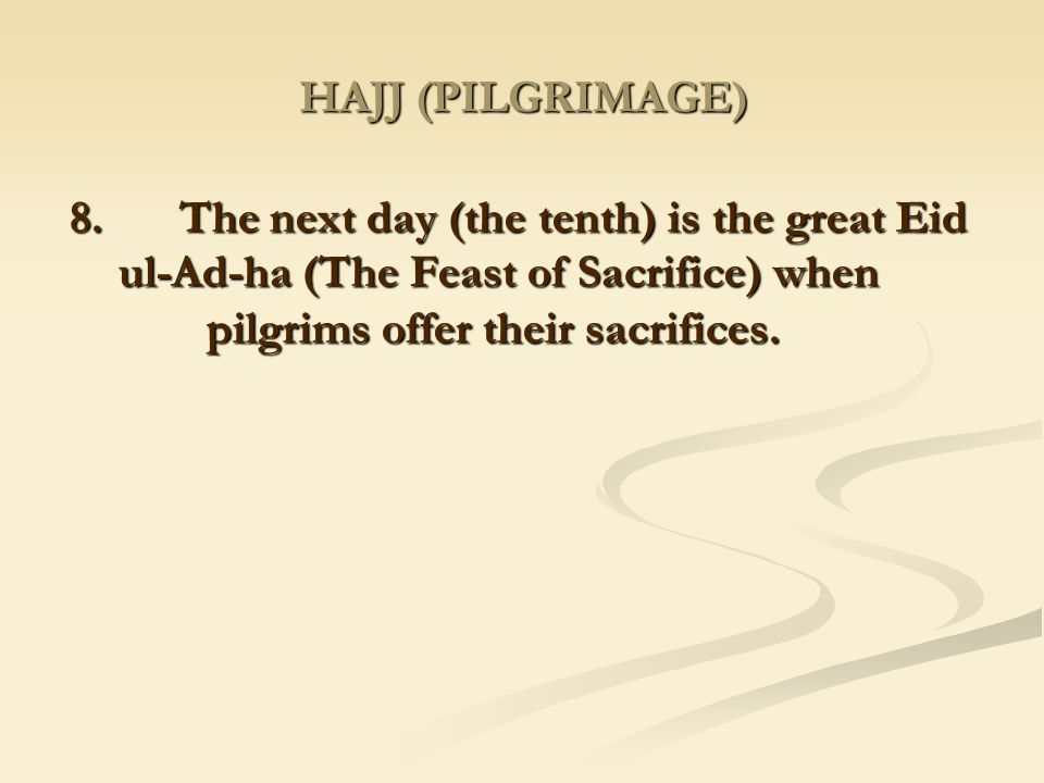 HAJJ (PILGRIMAGE) 8. The next day (the tenth) is the great Eid ul-Ad-ha (The Feast of Sacrifice) when pilgrims offer their sacrifices.