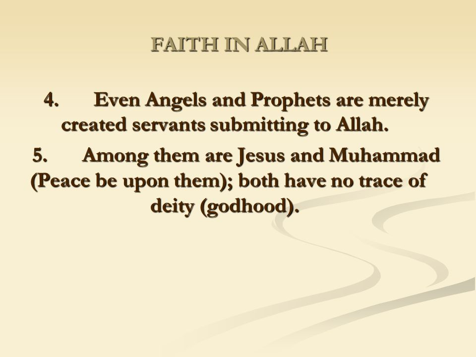 FAITH IN ALLAH 4. Even Angels and Prophets are merely created servants submitting to Allah.