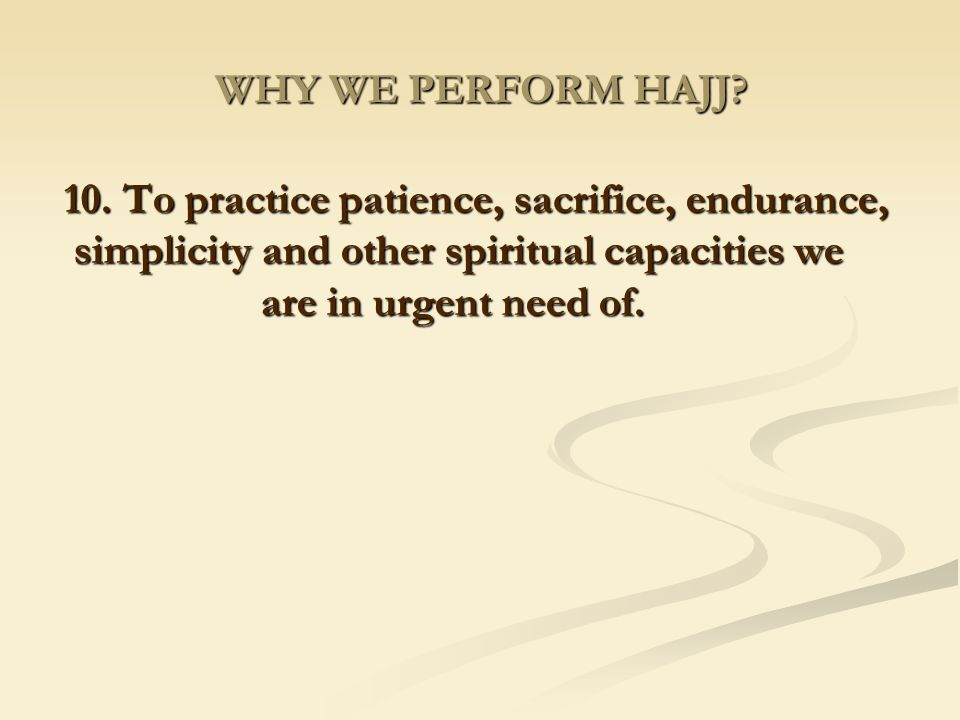 WHY WE PERFORM HAJJ. 10.