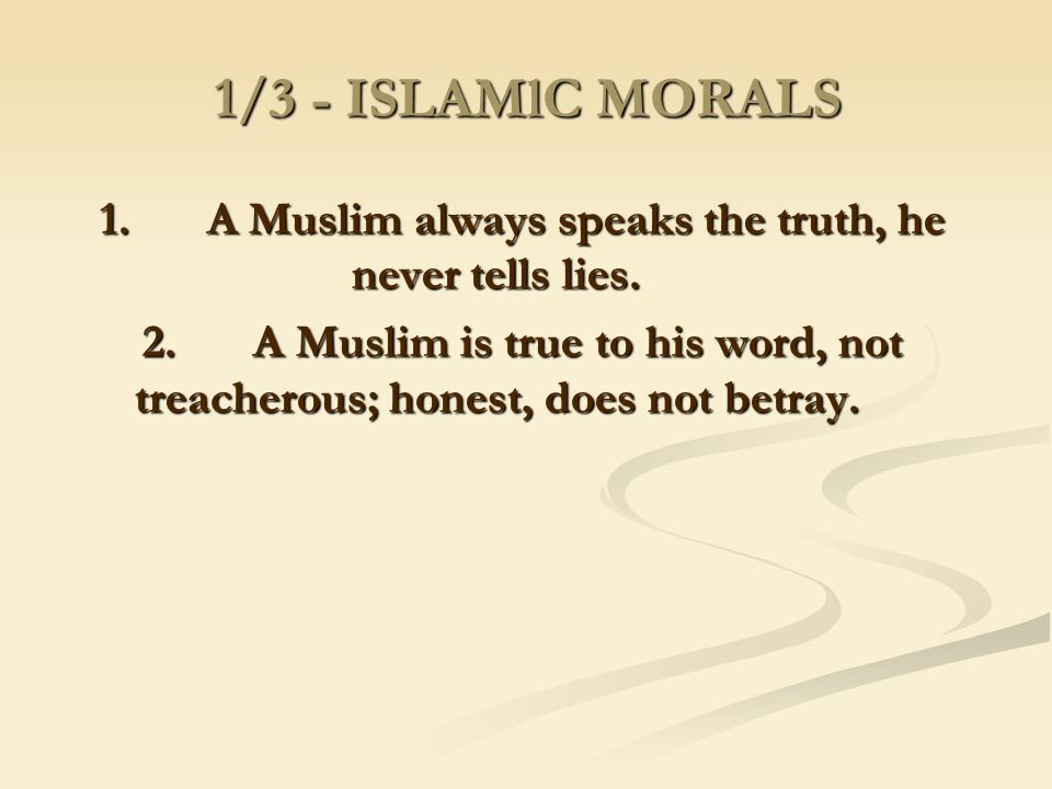 1. A Muslim always speaks the truth, he never tells lies.