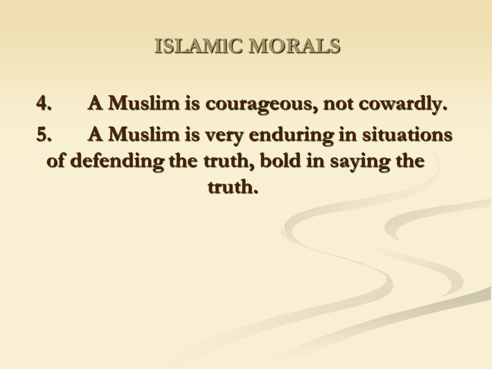 4. A Muslim is courageous, not cowardly.