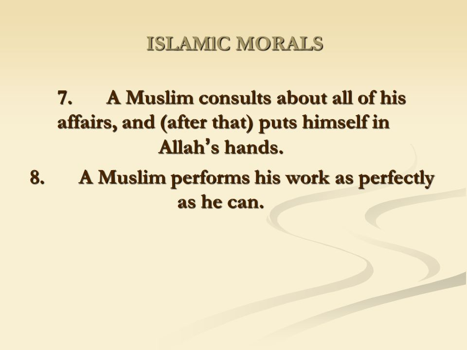 8. A Muslim performs his work as perfectly as he can.