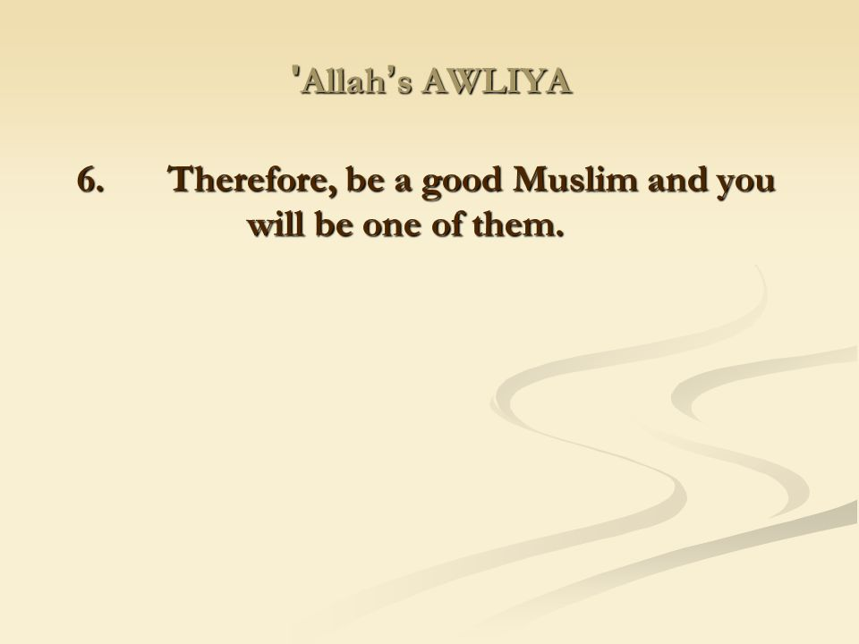 6. Therefore, be a good Muslim and you will be one of them.