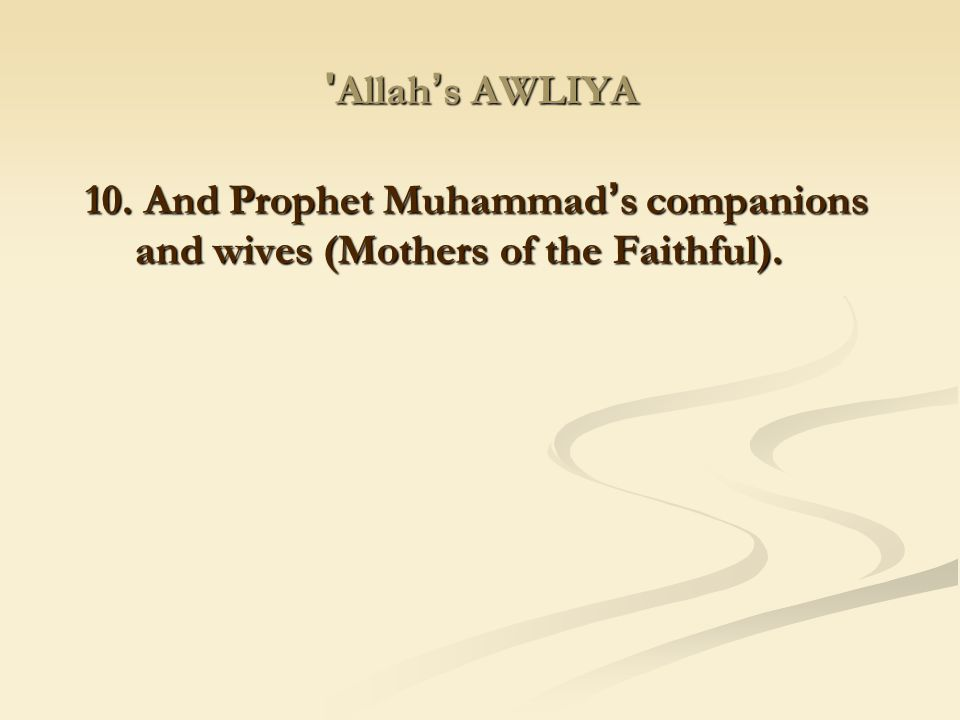 Allah's AWLIYA 10. And Prophet Muhammad's companions and wives (Mothers of the Faithful).