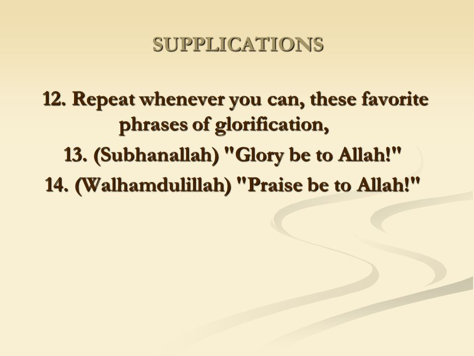 12. Repeat whenever you can, these favorite phrases of glorification,