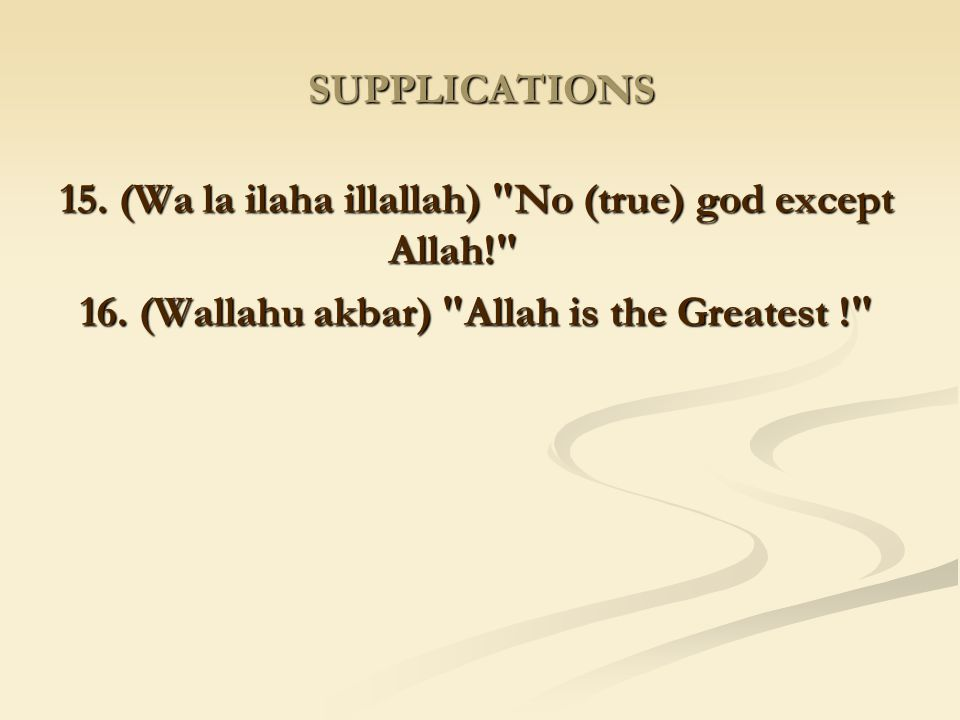 15. (Wa la ilaha illallah) No (true) god except Allah!