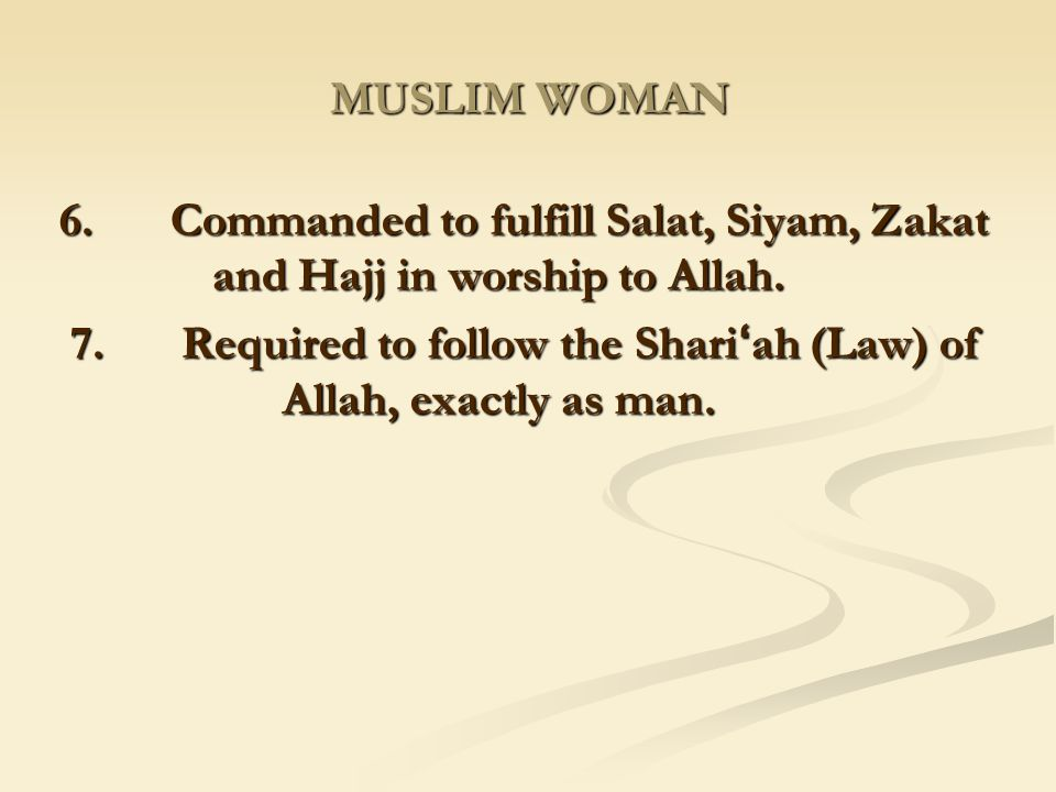 7. Required to follow the Shari'ah (Law) of Allah, exactly as man.
