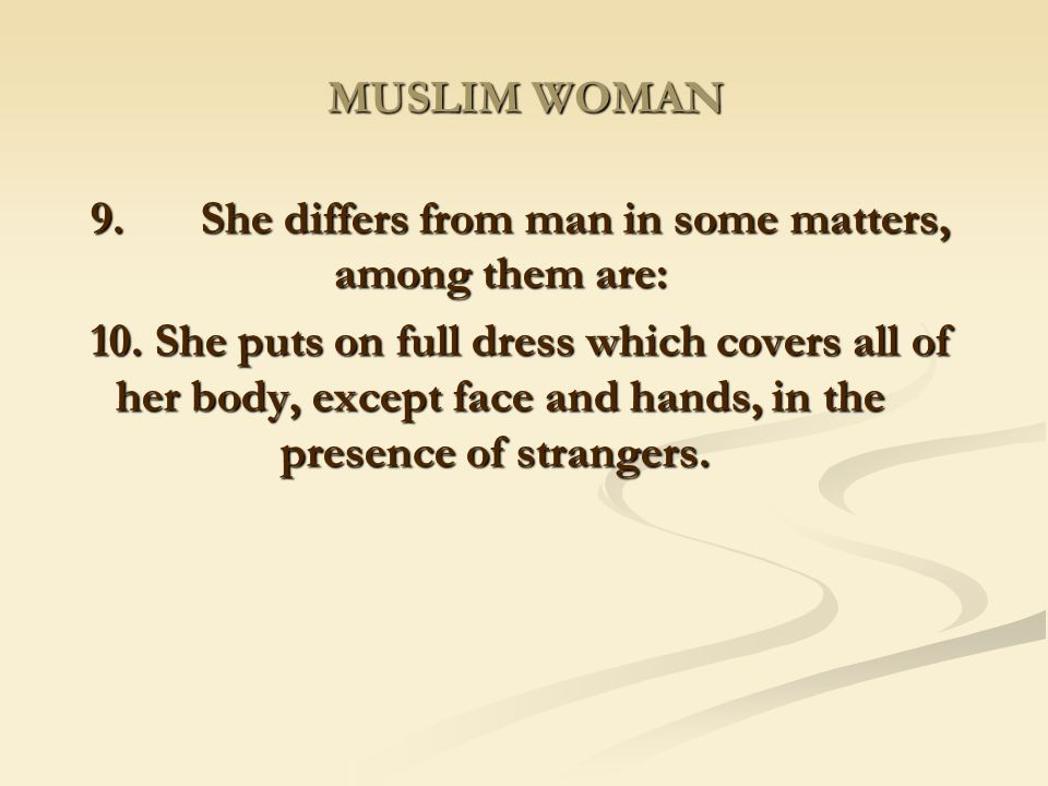 9. She differs from man in some matters, among them are: