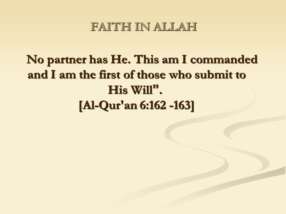 FAITH IN ALLAH No partner has He.