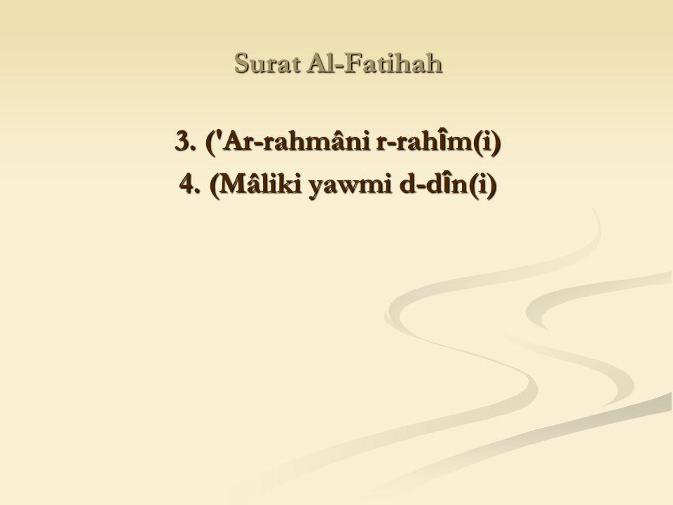 3. ( Ar-rahmâni r-rahîm(i) 4. (Mâliki yawmi d-dîn(i)