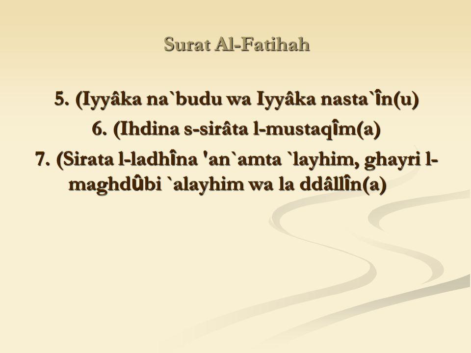 5. (Iyyâka na`budu wa Iyyâka nasta`în(u)