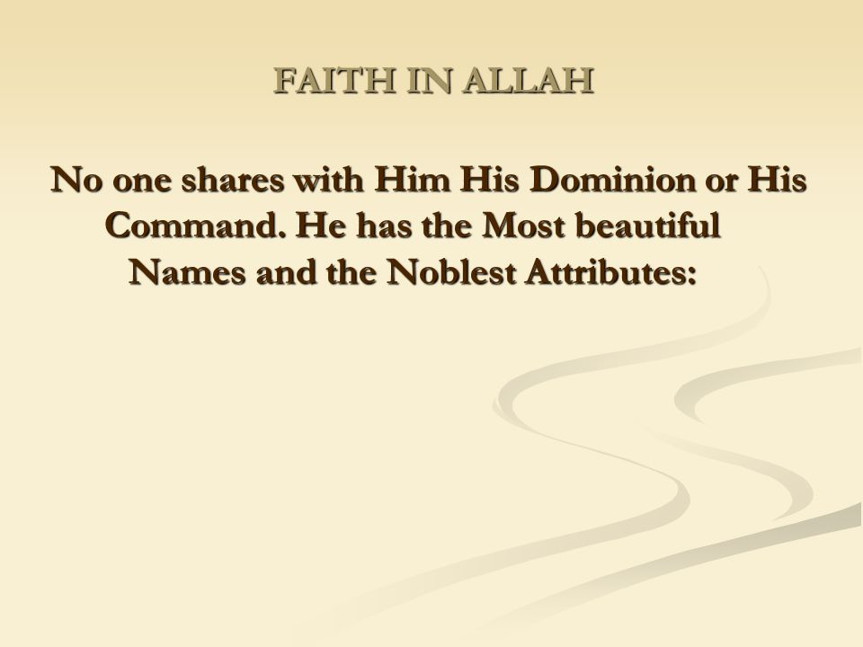 FAITH IN ALLAH No one shares with Him His Dominion or His Command.