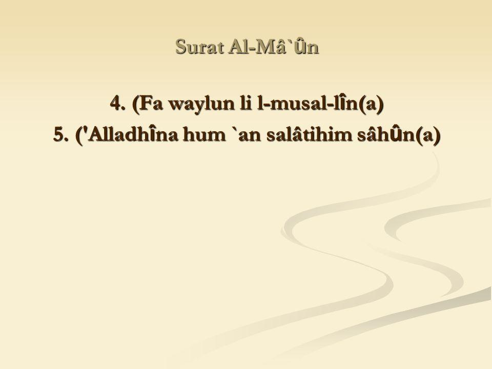 4. (Fa waylun li l-musal-lîn(a)