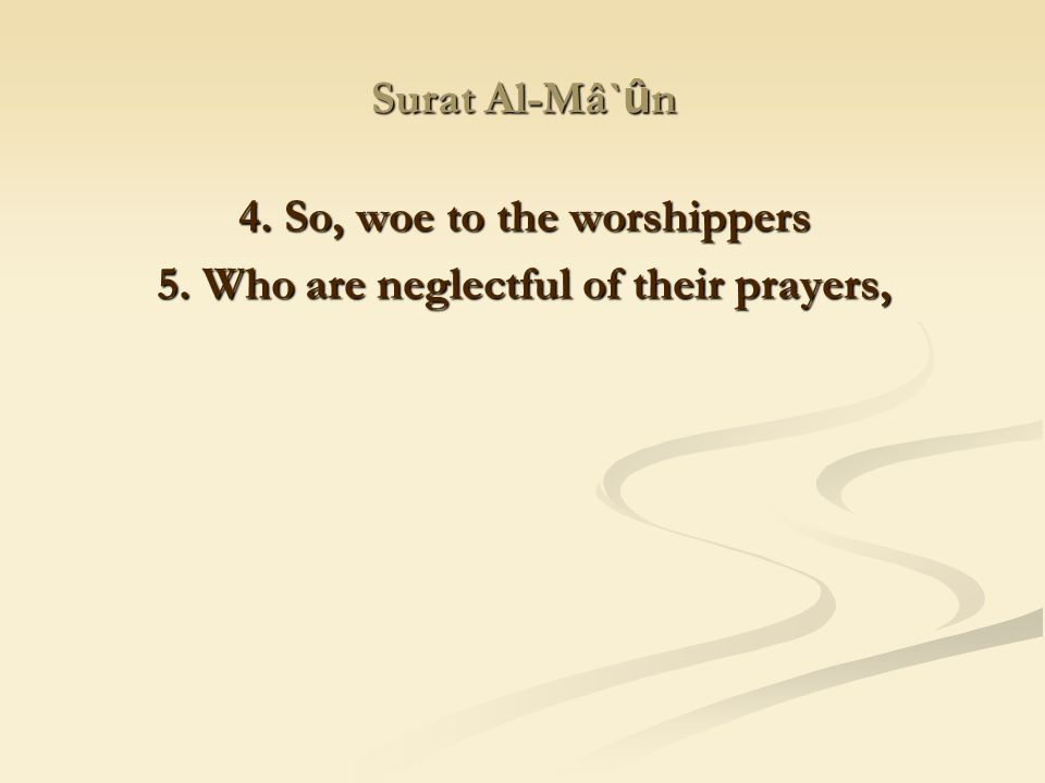 4. So, woe to the worshippers 5. Who are neglectful of their prayers,