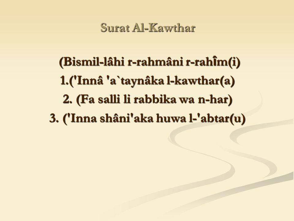 (Bismil-lâhi r-rahmâni r-rahîm(i) 1.( Innâ a`taynâka l-kawthar(a)