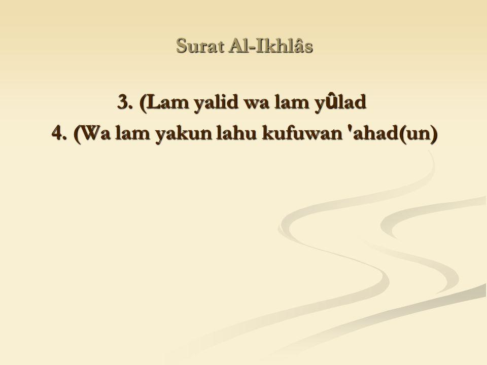 4. (Wa lam yakun lahu kufuwan ahad(un)