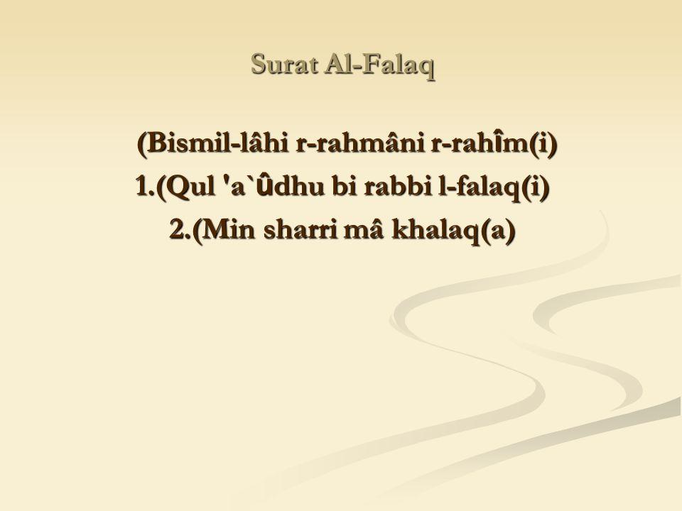 (Bismil-lâhi r-rahmâni r-rahîm(i) 1.(Qul a`ûdhu bi rabbi l-falaq(i)