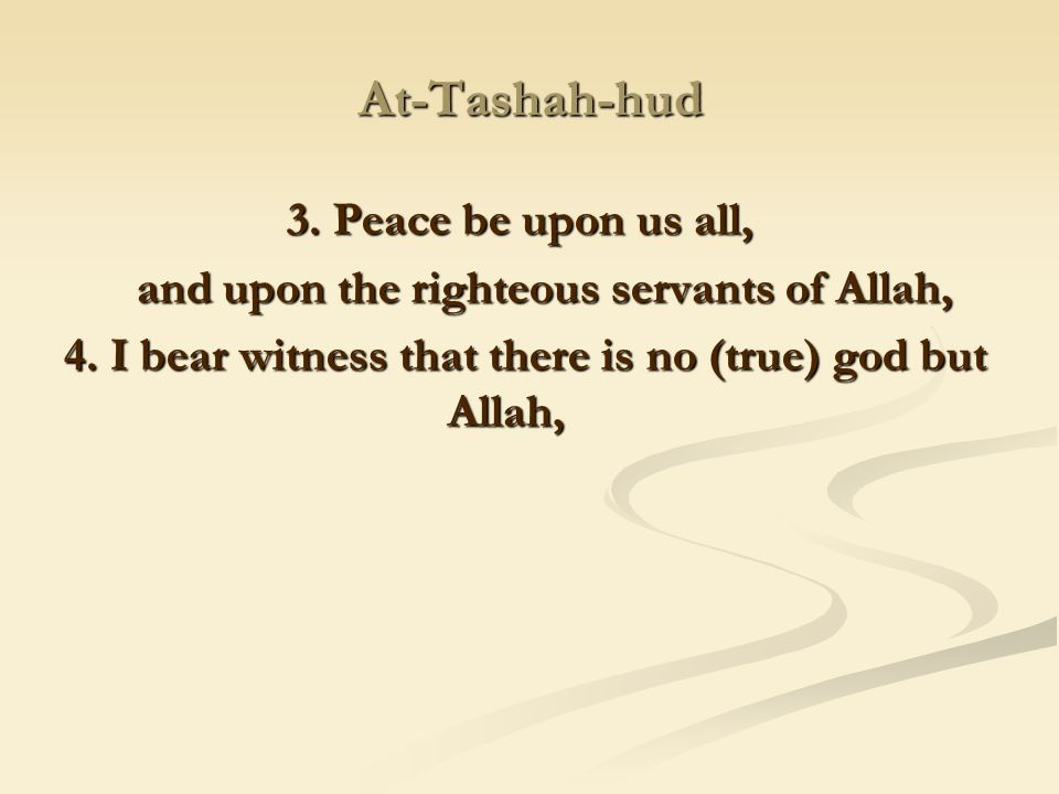 At-Tashah-hud 3. Peace be upon us all,