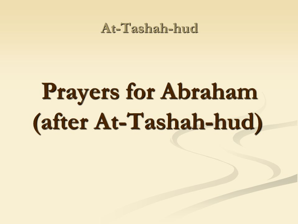 Prayers for Abraham (after At-Tashah-hud)