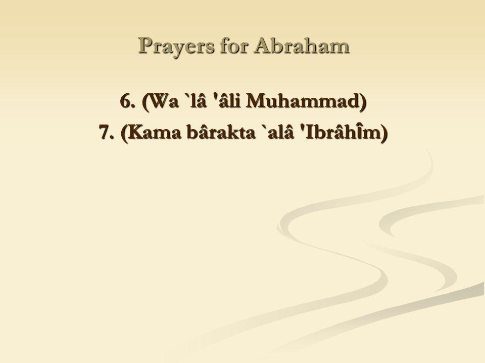 7. (Kama bârakta `alâ Ibrâhîm)
