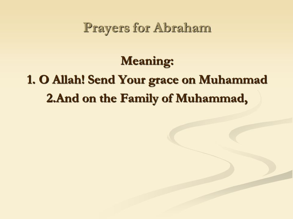 Prayers for Abraham Meaning: 1. O Allah! Send Your grace on Muhammad
