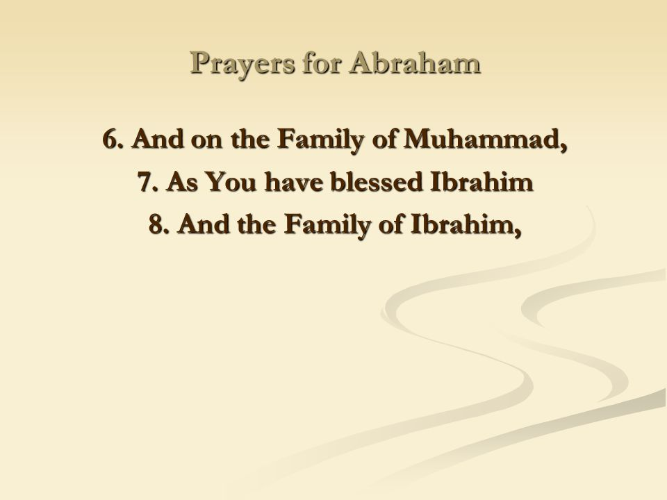 Prayers for Abraham 6. And on the Family of Muhammad,
