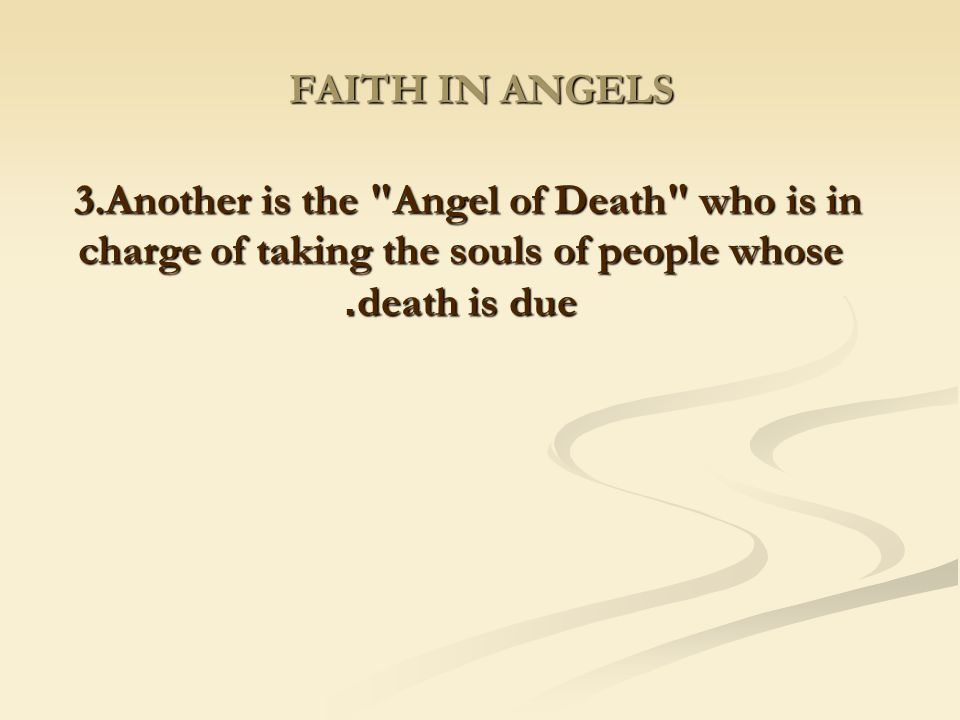 FAITH IN ANGELS 3.Another is the Angel of Death who is in charge of taking the souls of people whose death is due.