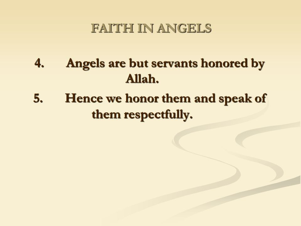 4. Angels are but servants honored by Allah.