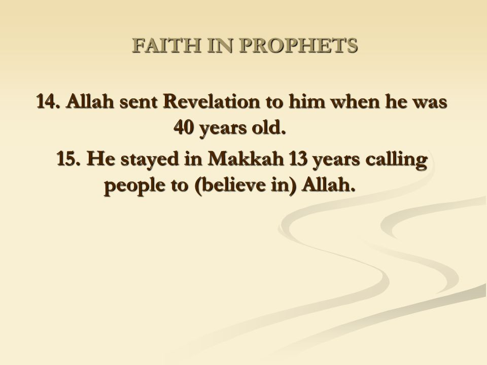 14. Allah sent Revelation to him when he was 40 years old.