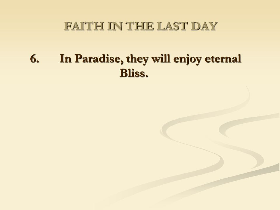 6. In Paradise, they will enjoy eternal Bliss.