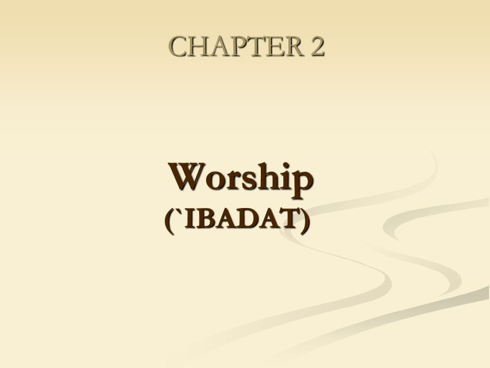 CHAPTER 2 Worship (`IBADAT)