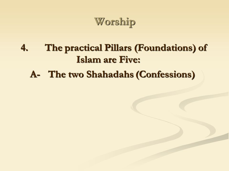 4. The practical Pillars (Foundations) of Islam are Five: