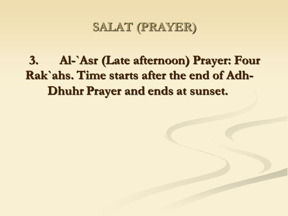 SALAT (PRAYER) 3. Al-`Asr (Late afternoon) Prayer: Four Rak`ahs.