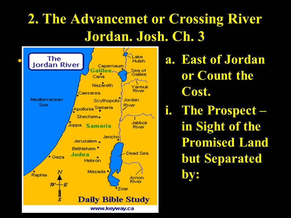 2. The Advancemet or Crossing River Jordan. Josh. Ch. 3