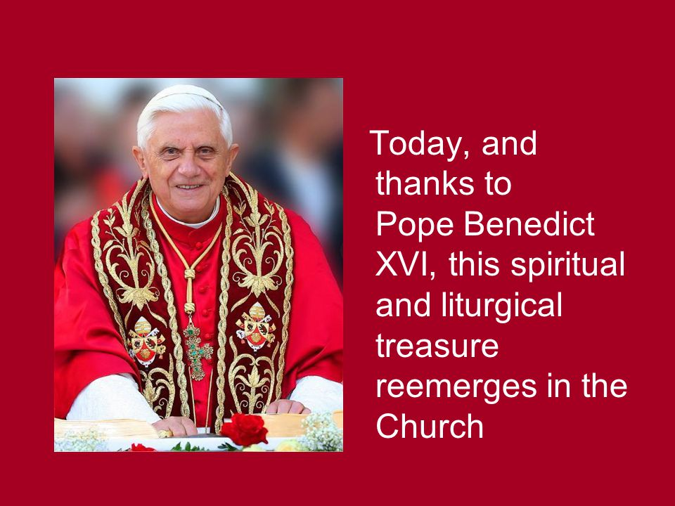Today, and thanks to Pope Benedict XVI, this spiritual and liturgical treasure reemerges in the Church
