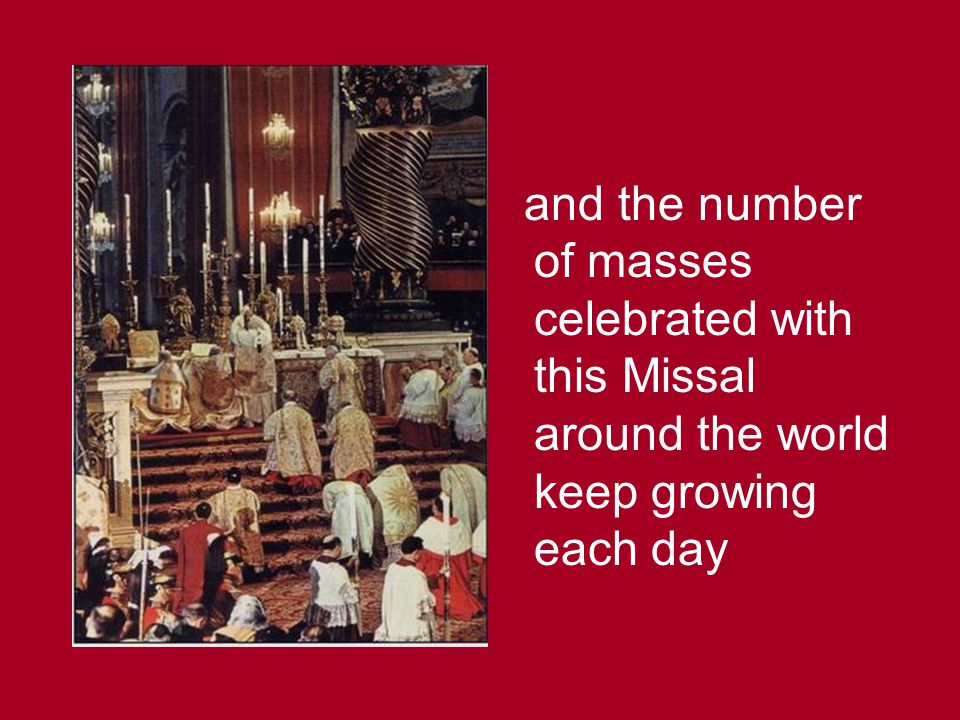 and the number of masses celebrated with this Missal around the world keep growing each day