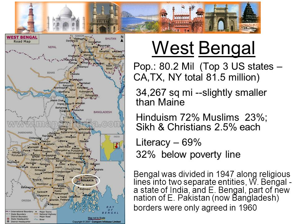 West Bengal Pop.: 80.2 Mil (Top 3 US states –CA,TX, NY total 81.5 million) 34,267 sq mi --slightly smaller than Maine.