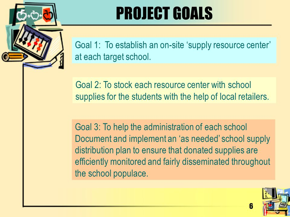 PROJECT GOALS Goal 1: To establish an on-site 'supply resource center'