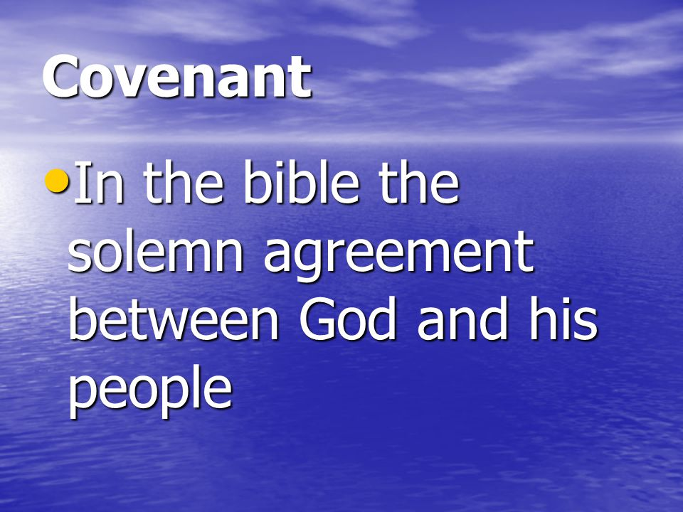 Covenant In the bible the solemn agreement between God and his people